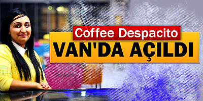 Coffee Despacito Van'da açıldı